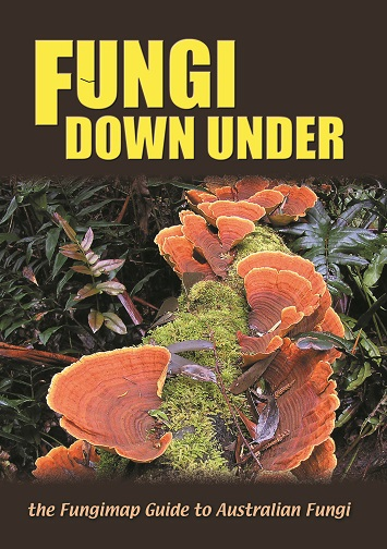 Fungi Down Under - the Fungimap Guide to Australian Fungi